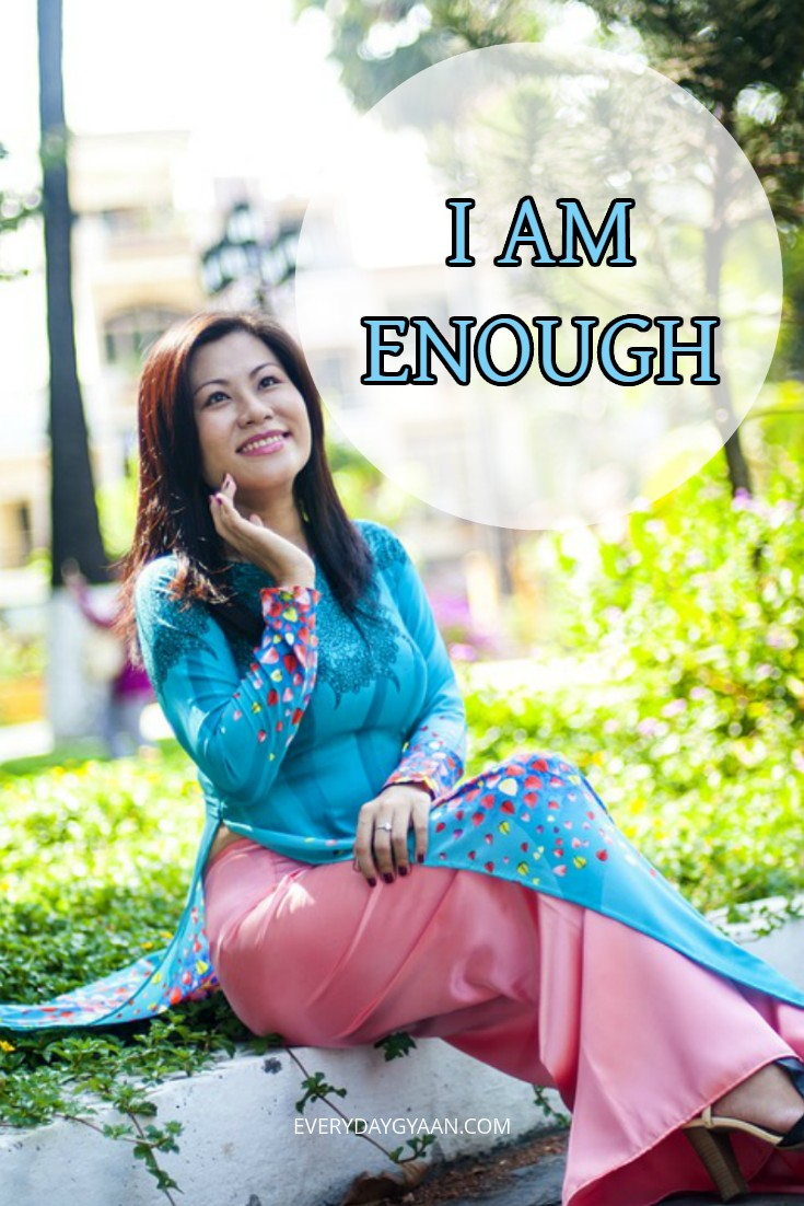 Repeat this affirmation to yourself every day : I Am Enough