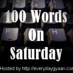 100WordsOnSaturdayEverydayGyaan
