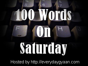 100WordsOnSaturdayEverydayGyaan1 100 Words On Saturday   Week 9