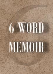 6 WORD MEMOIR 6 Word Memoir