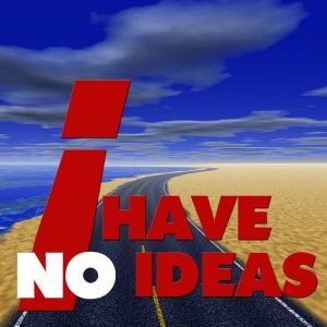 i have no ideas
