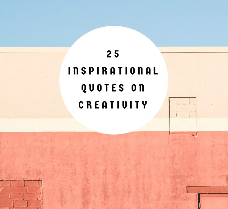 25 Inspirational Quotes On Creativity