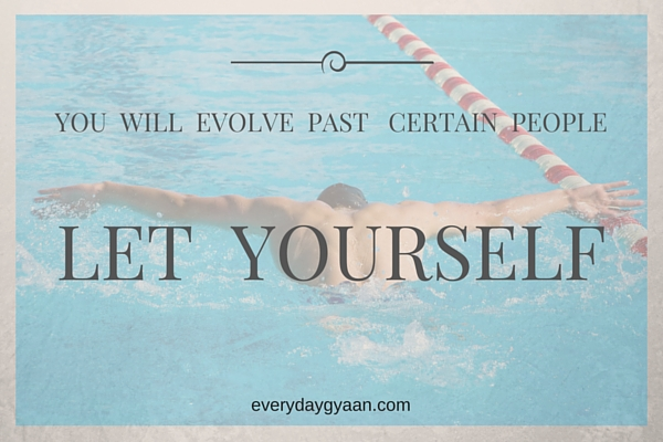 YOU WILL EVOLVE PAST CERTAIN PEOPLE