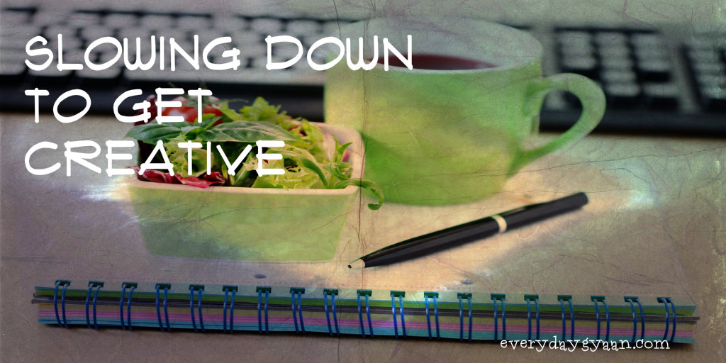 Slowing Down To Get Creative #MondayMusings