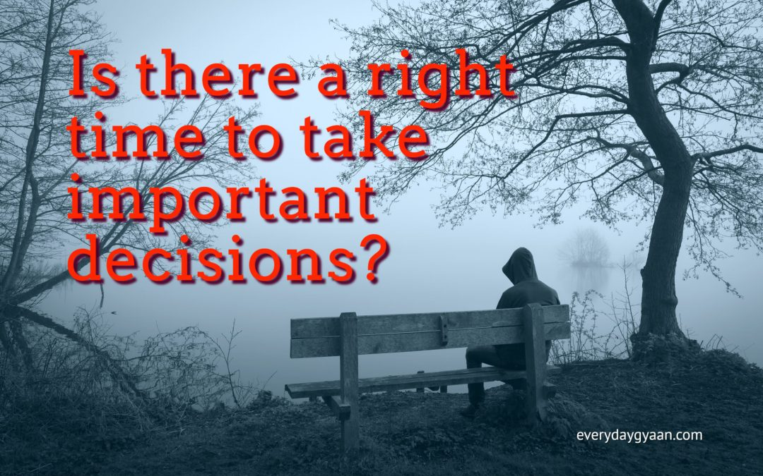 The Wrong Time To Decide? #MondayMusings