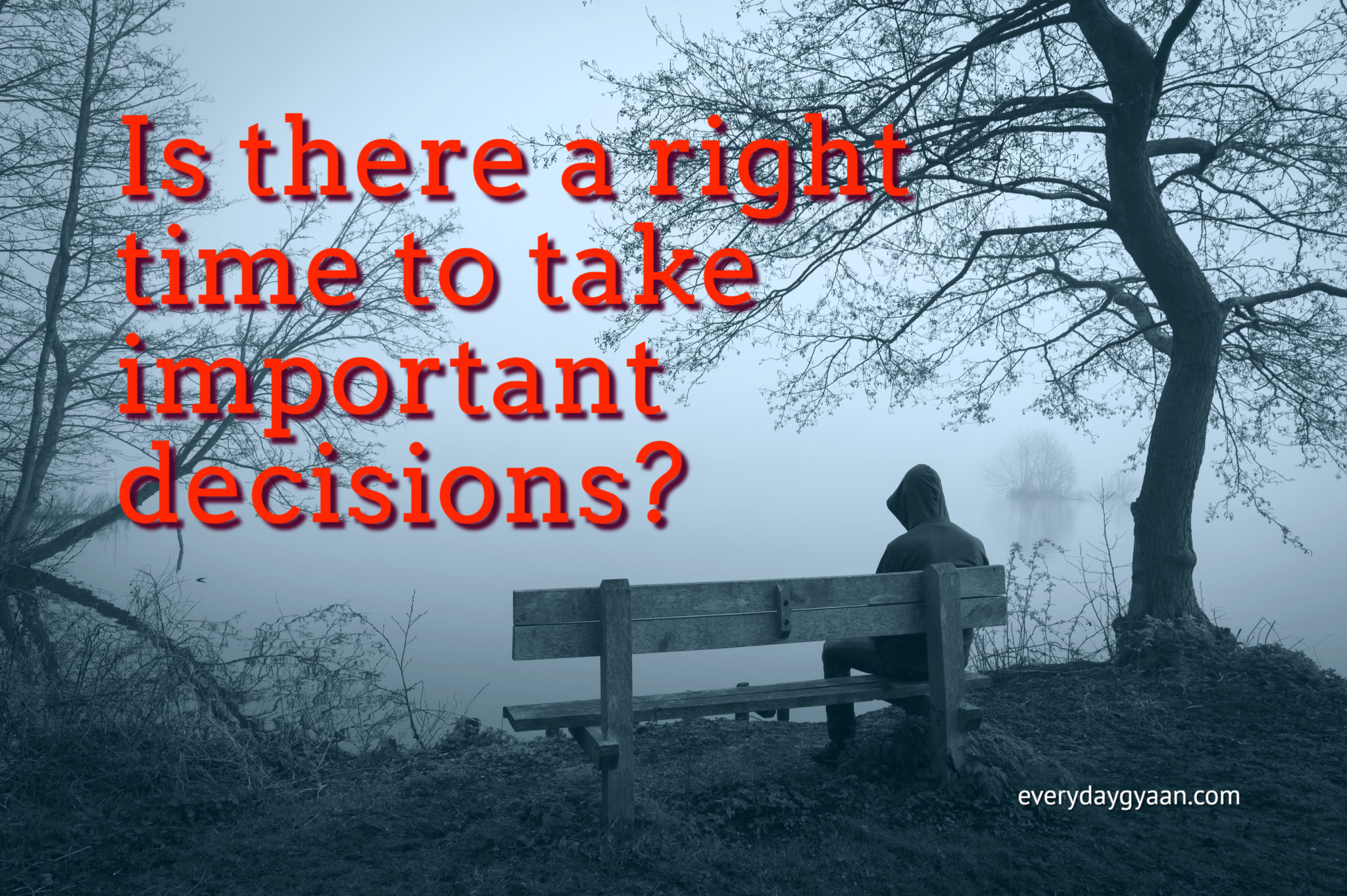 The Wrong Time To Decide