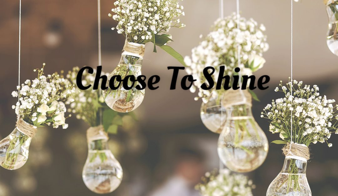 Choose To Shine  #MondayMusings