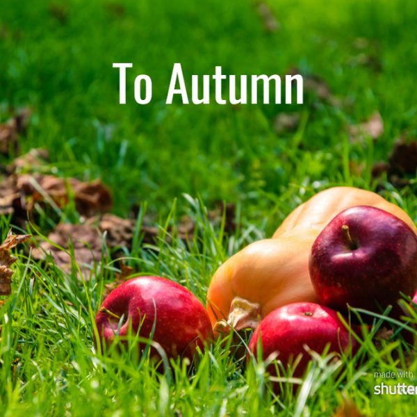 To Autumn #MondayMusings #MondayBlogs
