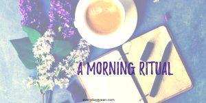 A Morning Ritual #MondayMusings #MondayBlogs