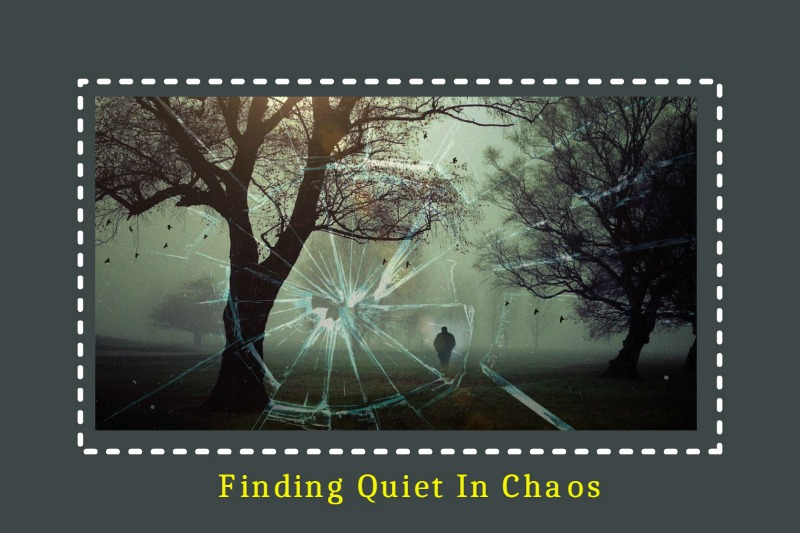7 Practices For Finding Quiet In Chaos