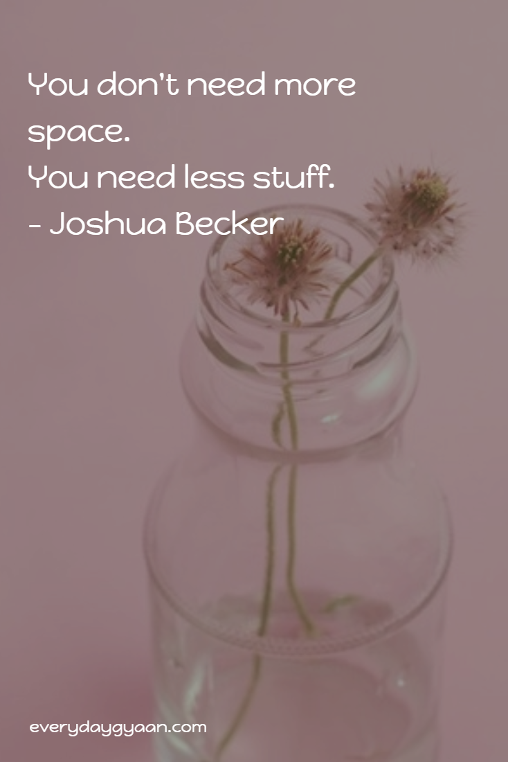 You don't need more space. You need less stuff. - Joshua Becker