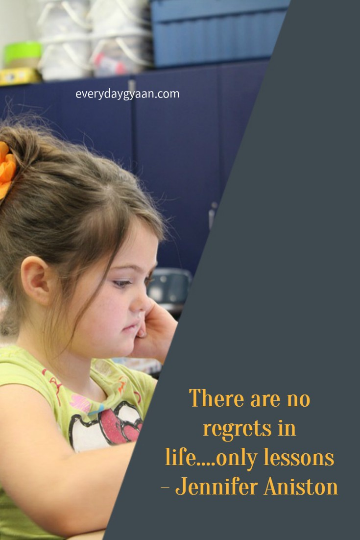 There are no regrets in life....only lessons- Jennifer Aniston
