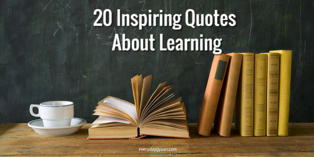Inspirational Quotes About Learning Everyday Gyaan 20 Inspirational Quotes About Learning Inspirational Quotes About Learning