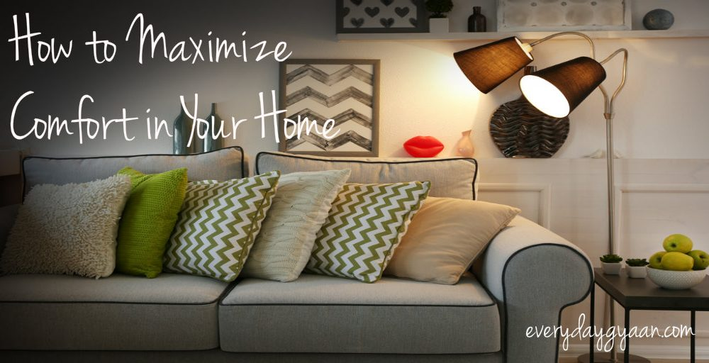 How to Maximize Comfort in Your Home