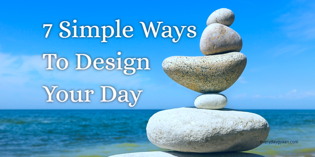 graphic about Design Your Day known as Each day Gyaan 7 Easy Methods in the direction of Design and style Your Working day