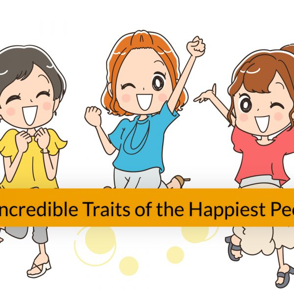 12 Incredible Traits of the Happiest People