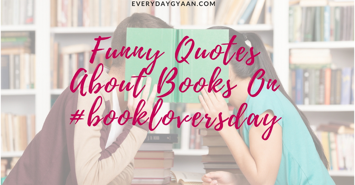 Funny Book Quotes Custom Everyday Gyaan Funny Quotes About Books On Bookloversday
