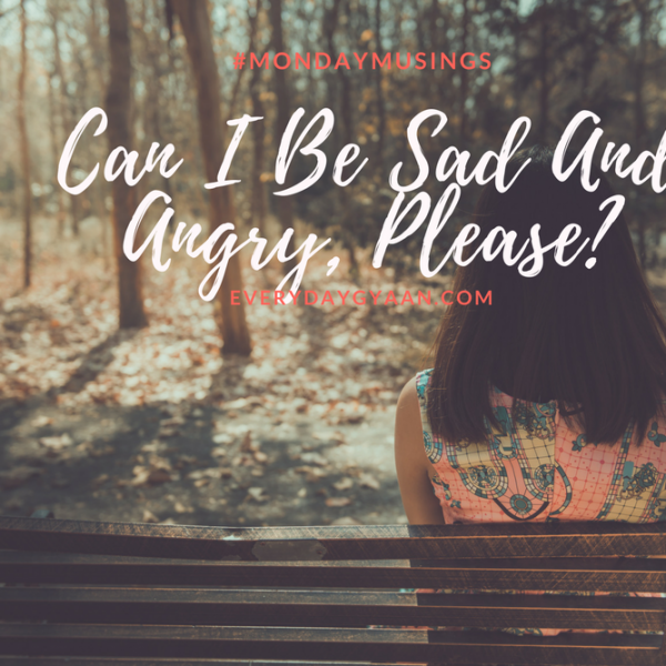Can I Be Sad And Angry Please? #MondayMusings