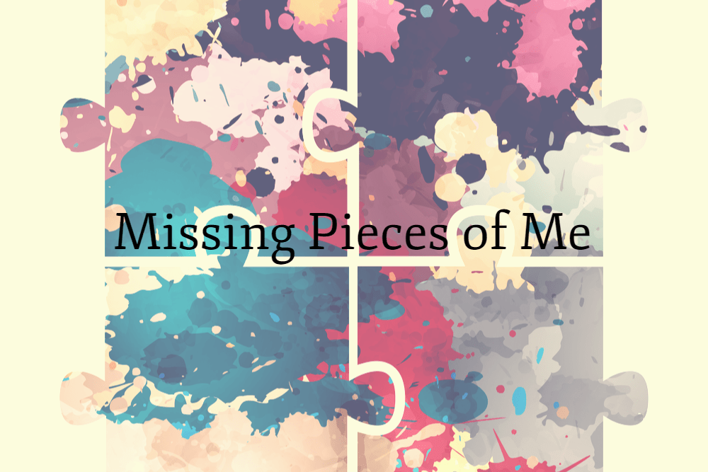 Missing pieces of Me