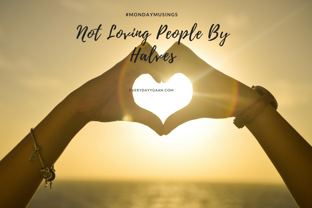Not Loving People By Halves