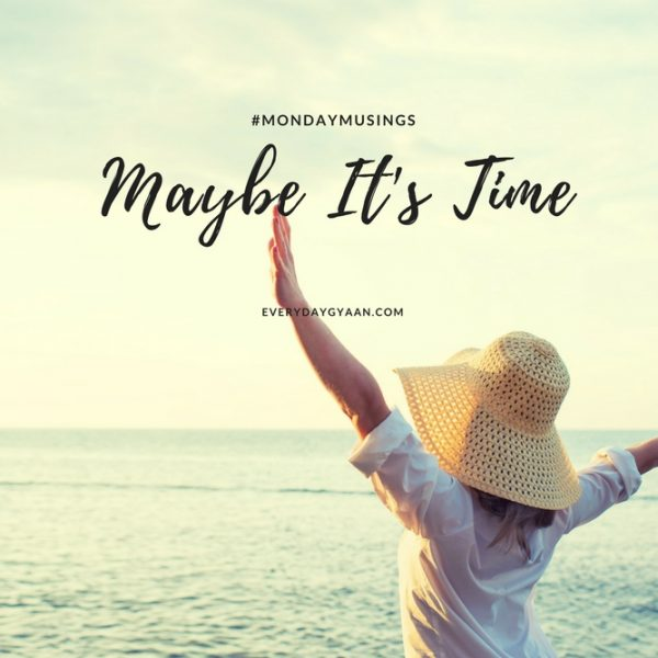 Maybe It's Time  #MondayMusings