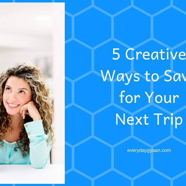 5 Creative Ways to Save for Your Next Trip