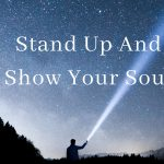 Stand Up And Show Your Soul #MondayMusings #MondayBlogs