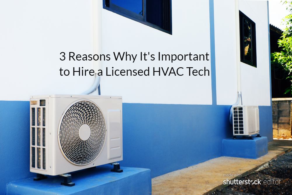 3 Reasons Why It's Important to Hire a Licensed HVAC Tech
