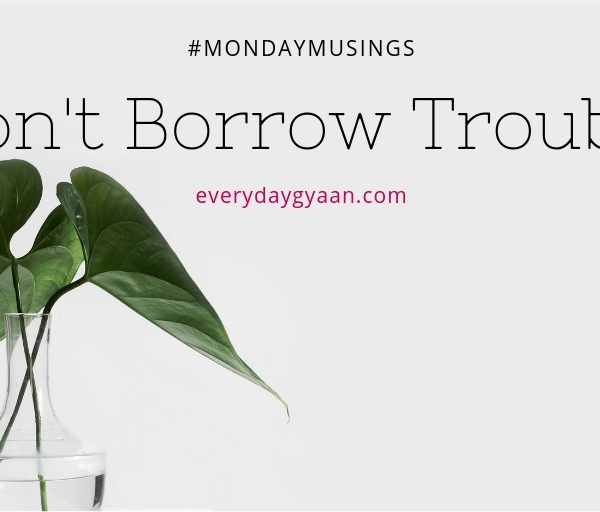Don't Borrow Trouble #MondayMusings #MondayBlogs
