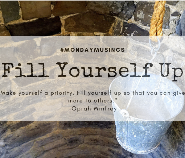 Fill Yourself Up #MondayMusings